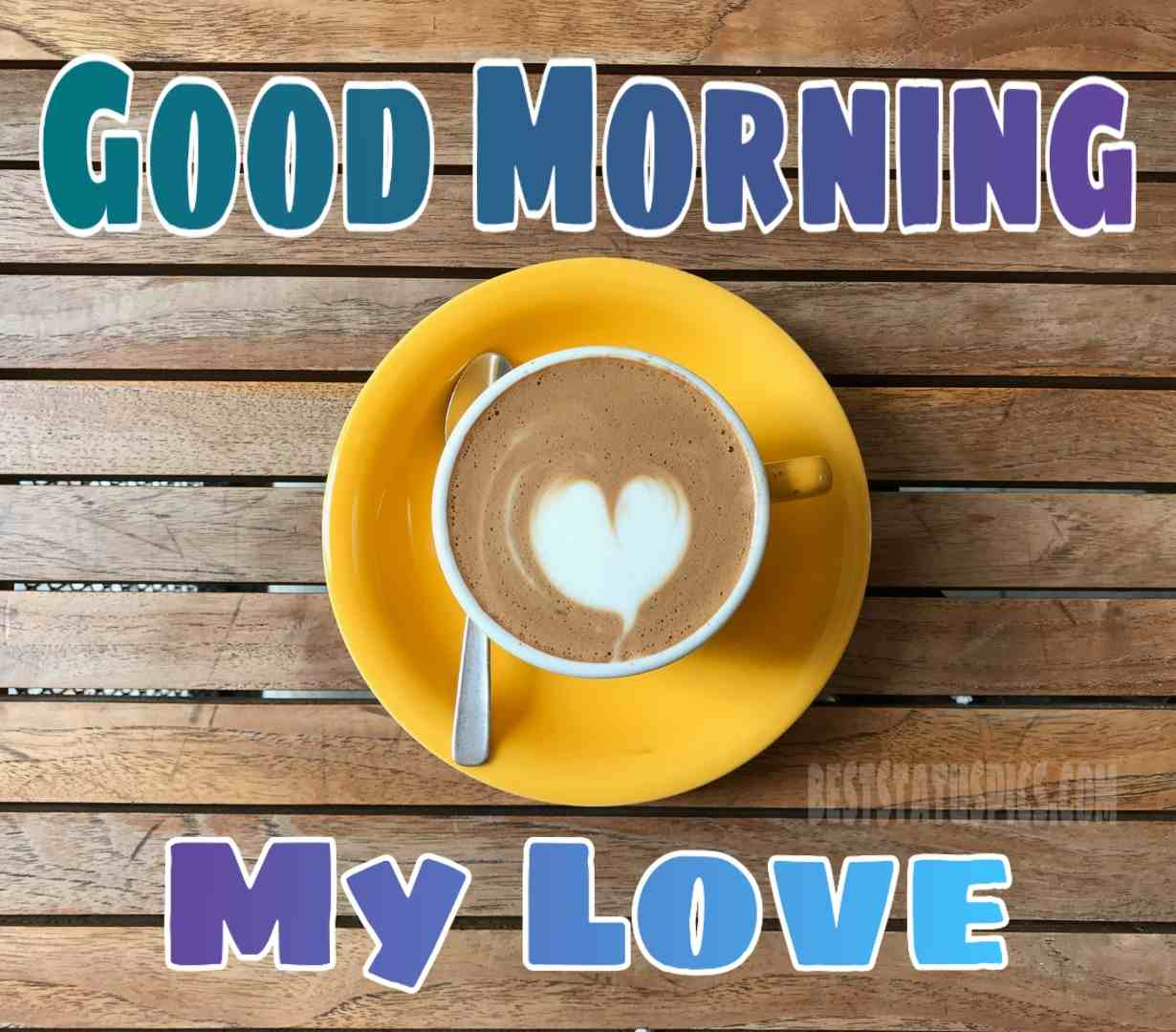 Good morning my love wish with coffee cup and love symbol
