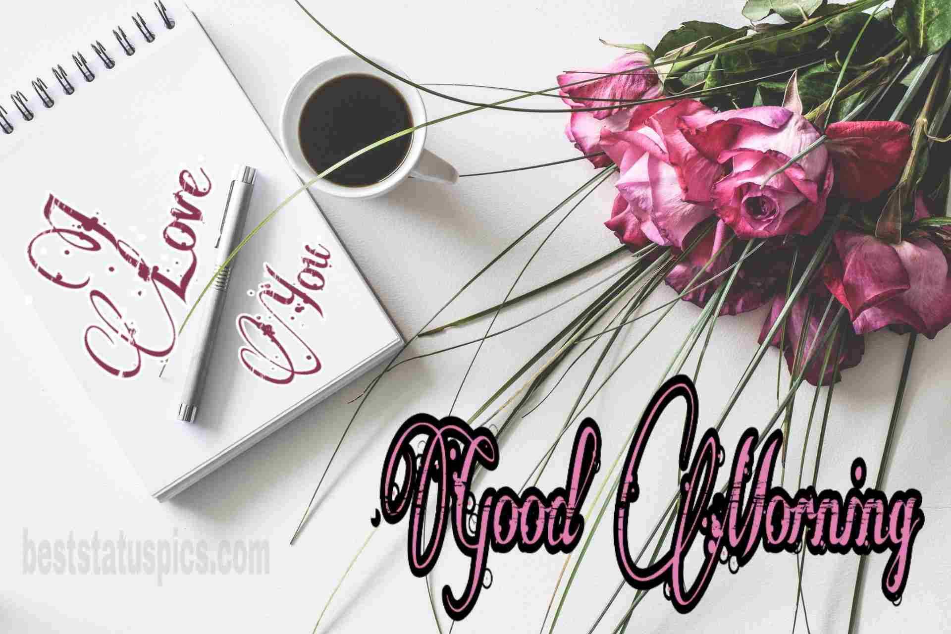 Good morning wishes with I love you quote, coffee and rose image