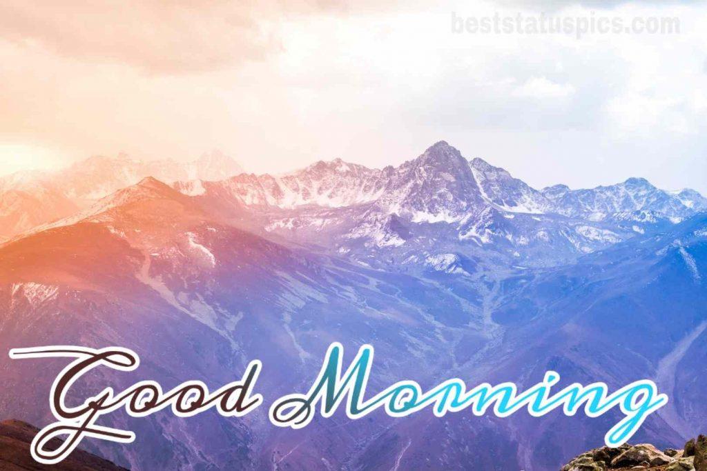 Good morning snow mountain