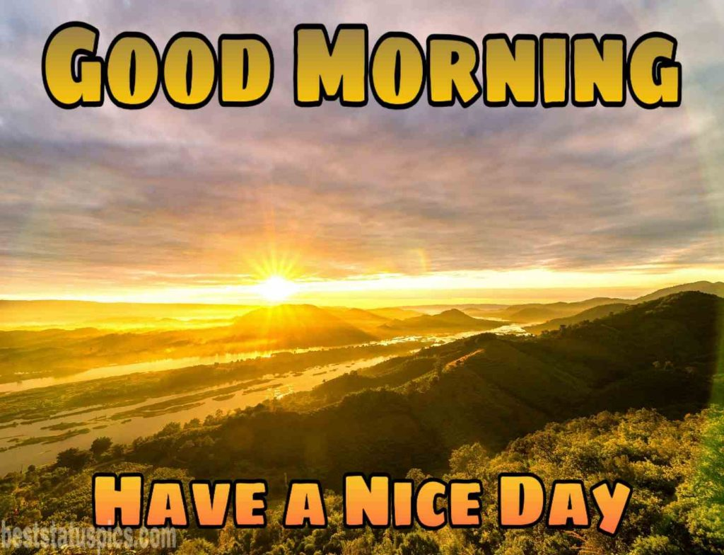 Good morning sunrise picture with have a nice day wish