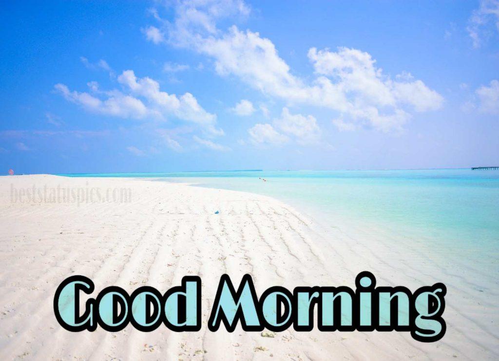Good morning beautiful sea beach pic