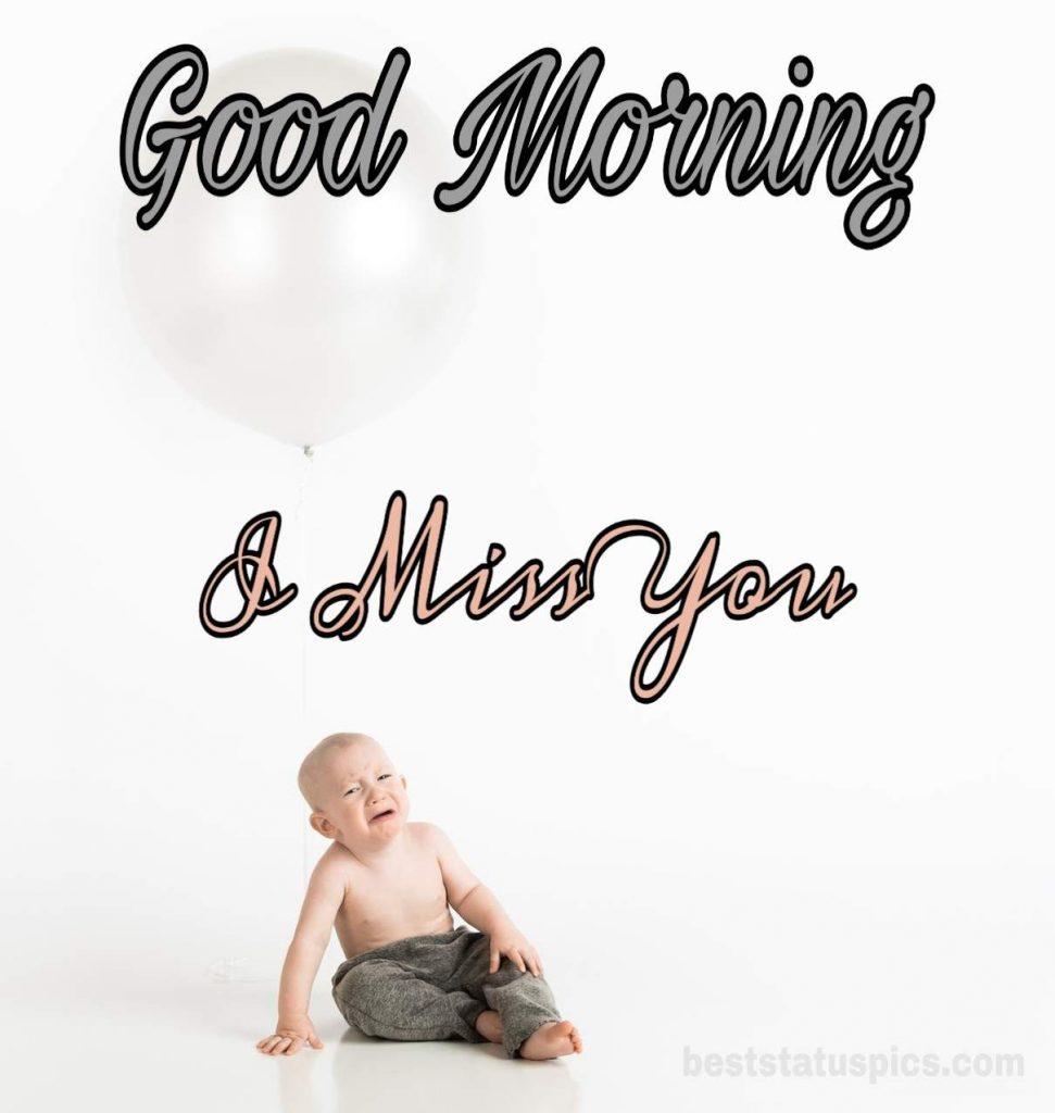 Good morning i miss you baby crying image