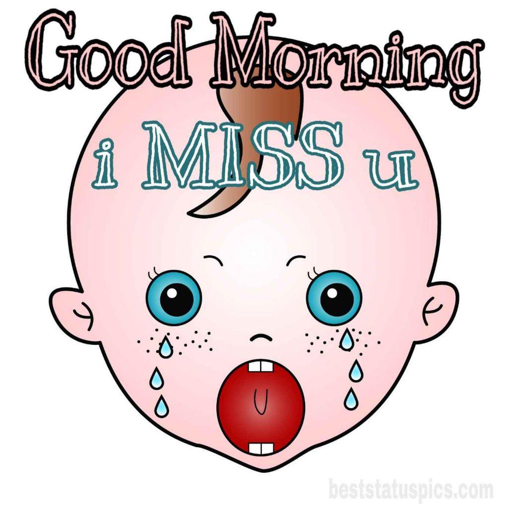 Good morning i miss you crying image
