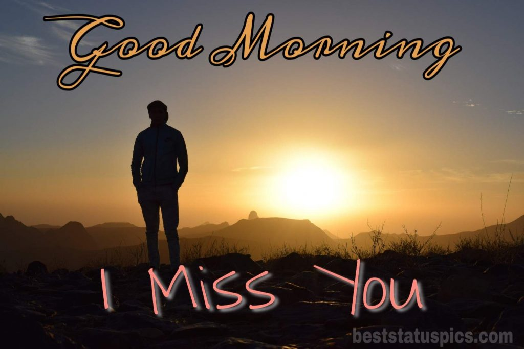 Good morning miss you alone pic