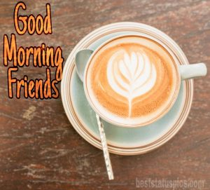 Images of good morning friends with coffee