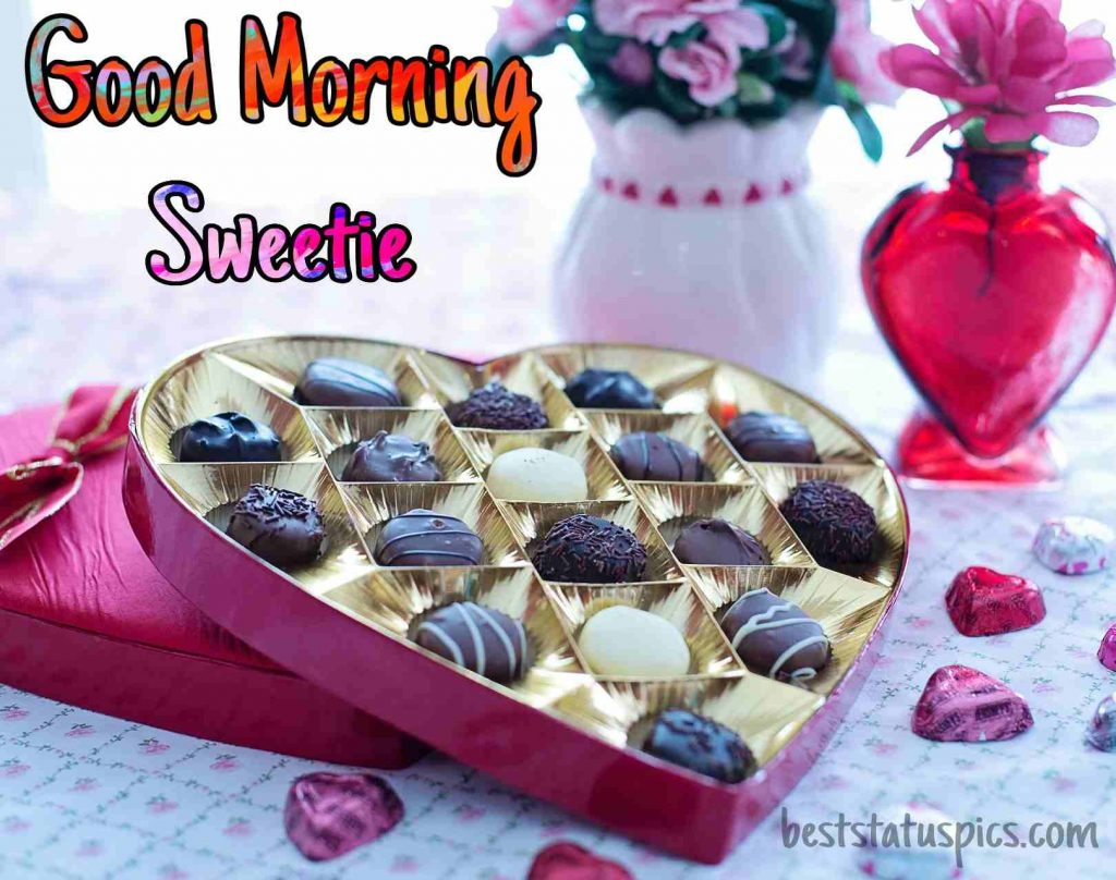 good morning my sweetie for new girlfriend with love chocolates