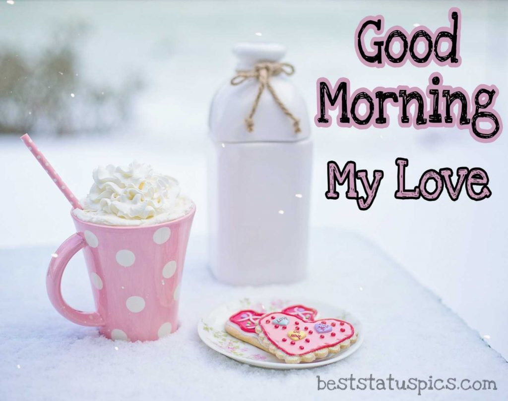 Good Morning my love pic with milkshake cup For Sweetheart
