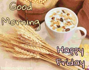 good morning happy friday images with cereal and breakfast