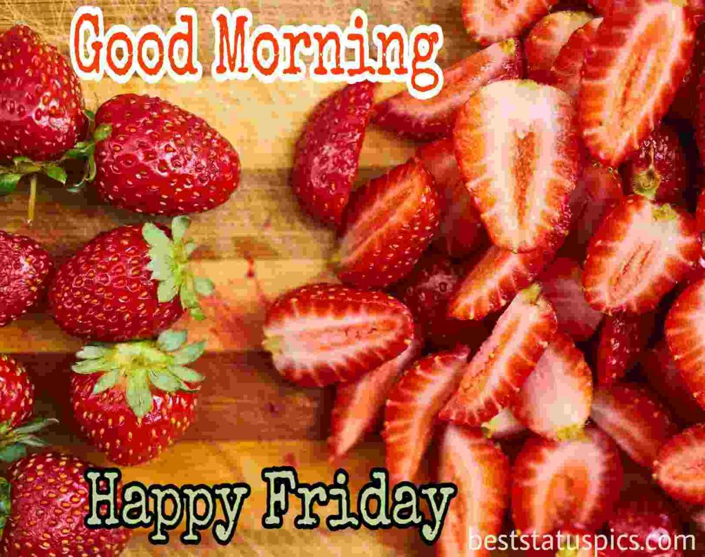 images of good morning friday with strawberry and fruits