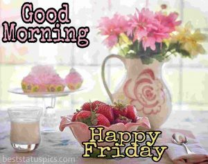 good morning happy friday images with flowers and strawberry