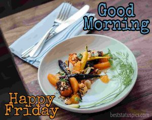 happy friday good morning with fruits and breakfast