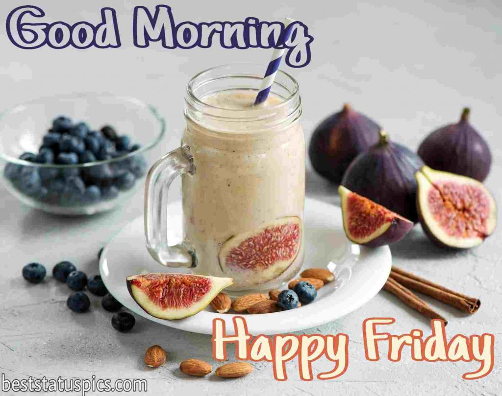 happy friday good morning quotes to everyone with fruits, drinks and juice