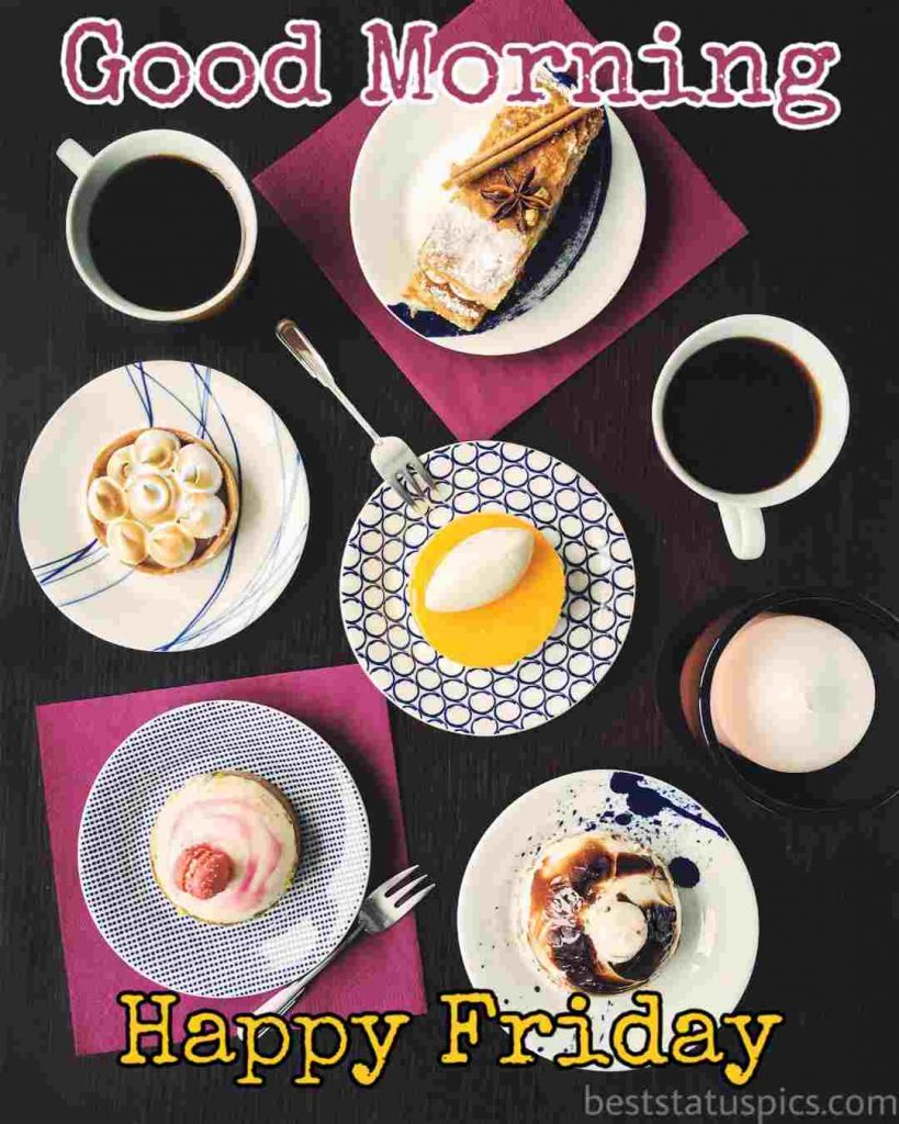 good morning happy friday with breakfast, desserts and coffee image