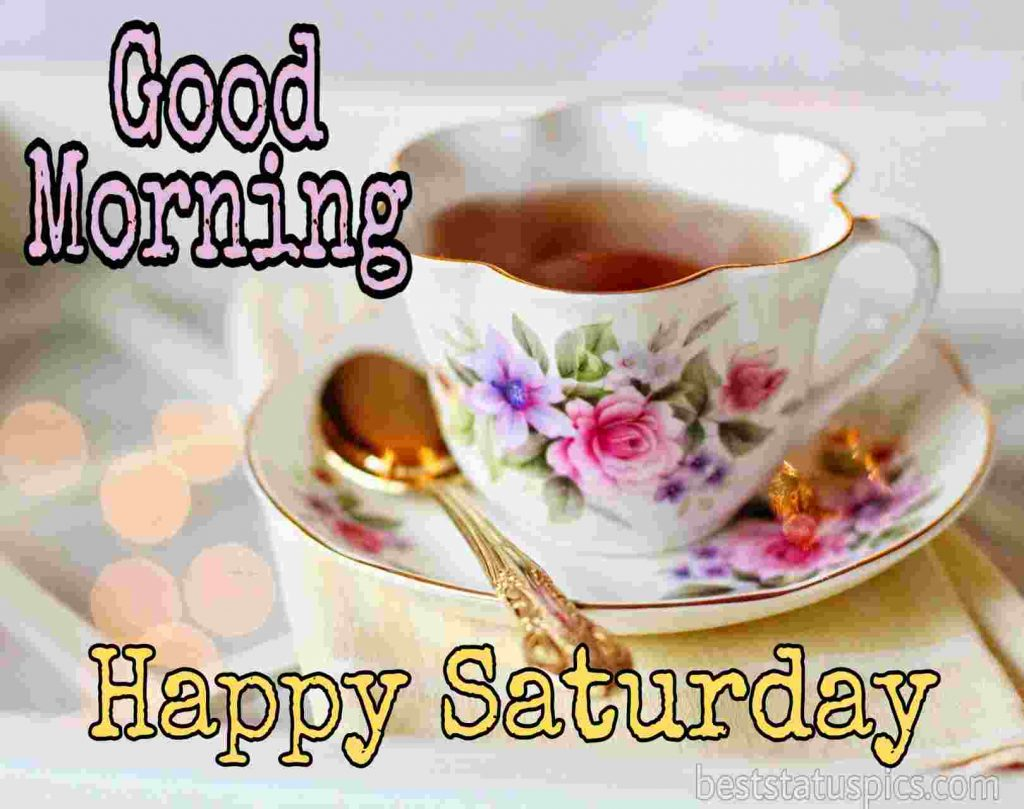 image of good morning happy saturday with tea cup and spoon
