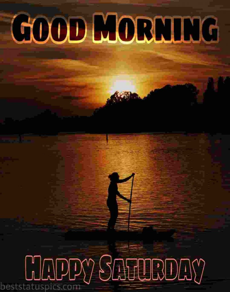 good morning happy saturday image with sunrise and river to everyone