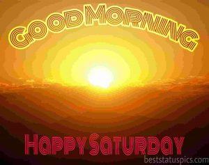 happy saturday good morning with sunrise pics for whatsapp status