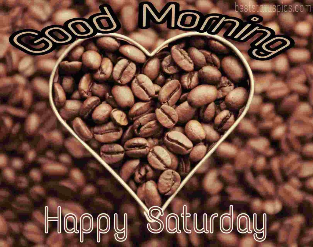 good morning happy saturday with coffee and love heart for my love