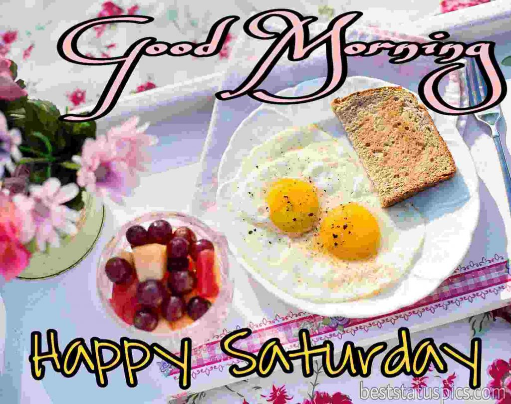 good morning happy saturday with breakfast image including egg posh, bread and fruits