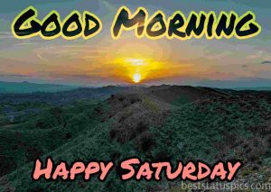 good morning happy saturday with sunrise and nature pictures