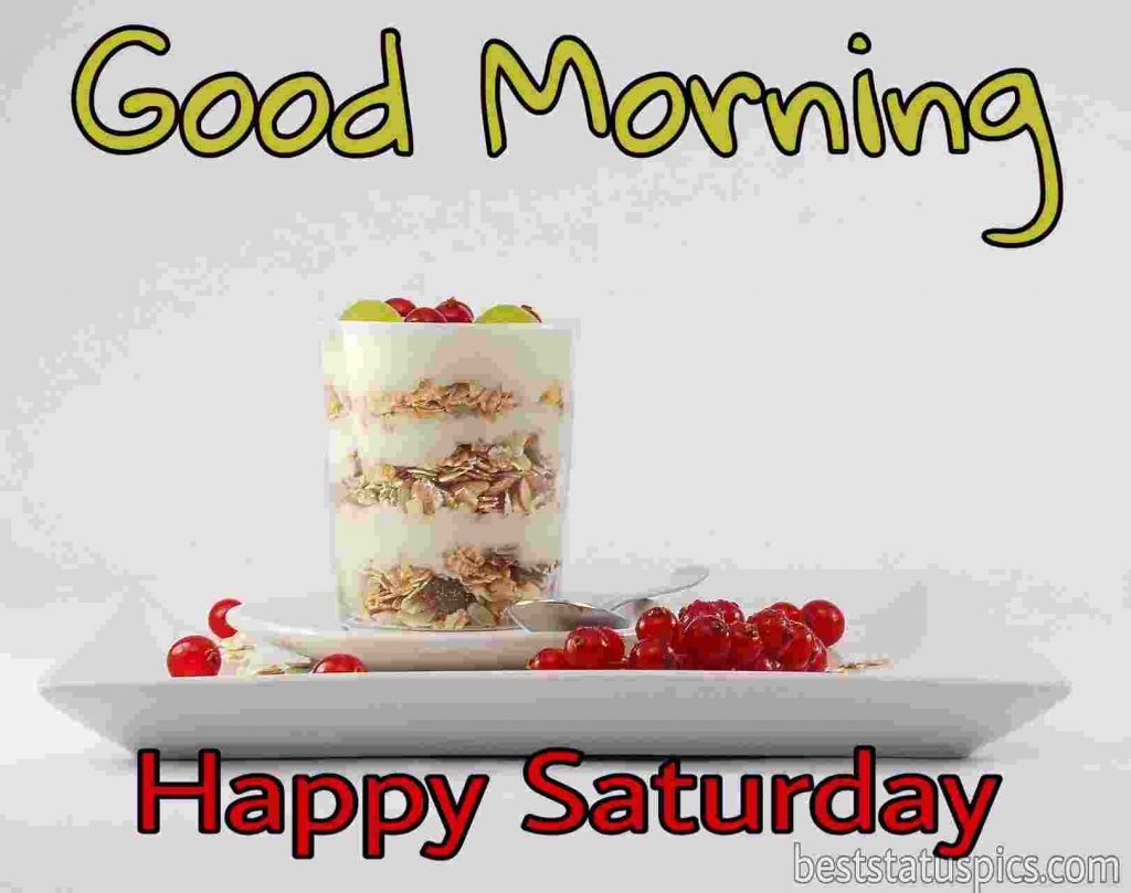 good morning happy saturday with dessert photos