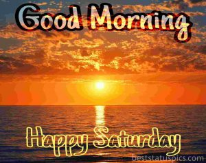 good morning happy saturday wishes with sunrise and sea image hd