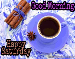 good morning happy saturday with tea cup image hd