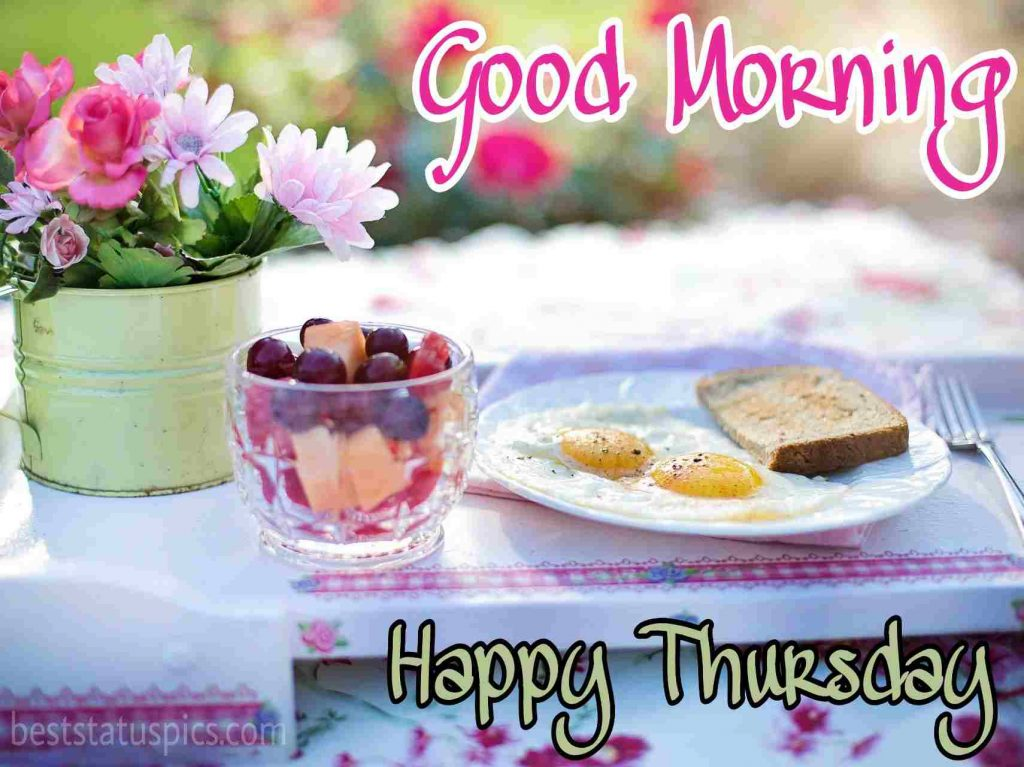 beautiful good morning happy thursday wishes with breakfast, flowers, fruits, bread and egg images