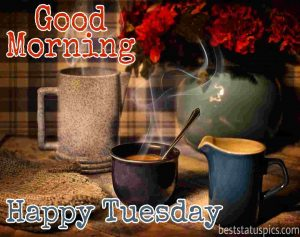 good morning happy tuesday quotes and images with hot coffee and flowers