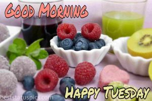 good morning happy tuesday quotes and images with strawberry, fruits and juice