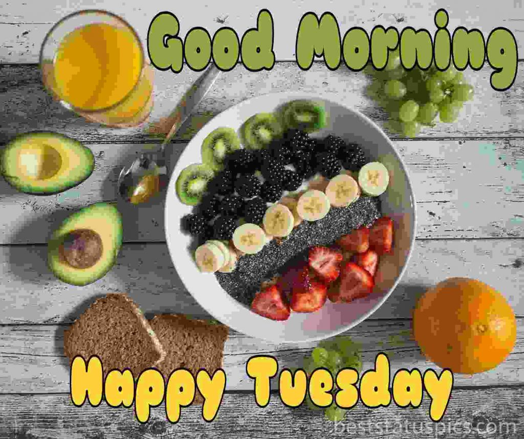 good morning tuesday wishes with fruits breakfast pics