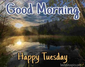 happy tuesday good morning nature images with sunrise, river and mountain
