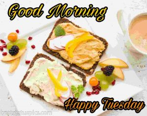 happy tuesday good morning pics with breakfast and fruits