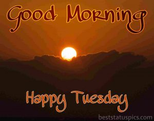 good morning tuesday wishes with sunrise and sky pics