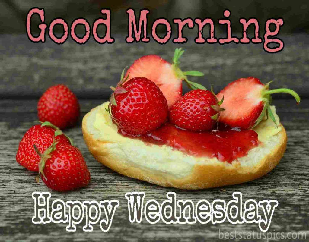 good morning happy wednesday with bread, strawberry and jam picture