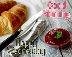 good morning happy wednesday images with croissants and sauce