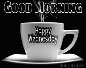 good morning happy wednesday image with hot coffee cup for whatsapp
