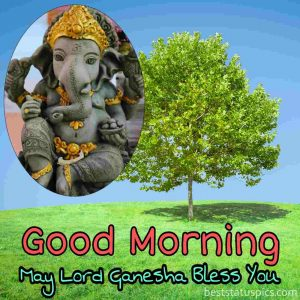 lord ganesh good morning wishes photo with bless you quote