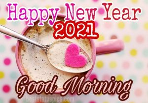 good morning and happy new year 2021 with coffee images HD for lovers