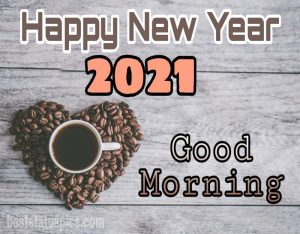good morning and happy new year 2021 wishes with coffee and love heart images HD