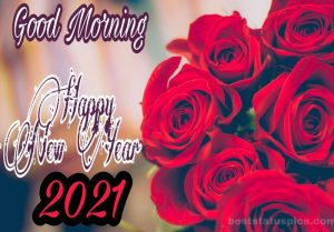 Beautiful good morning and happy new year 2021 wishes with red roses and love images