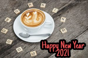 good morning and happy new year 2021 wishes with coffee pic HD for Whatsapp DP
