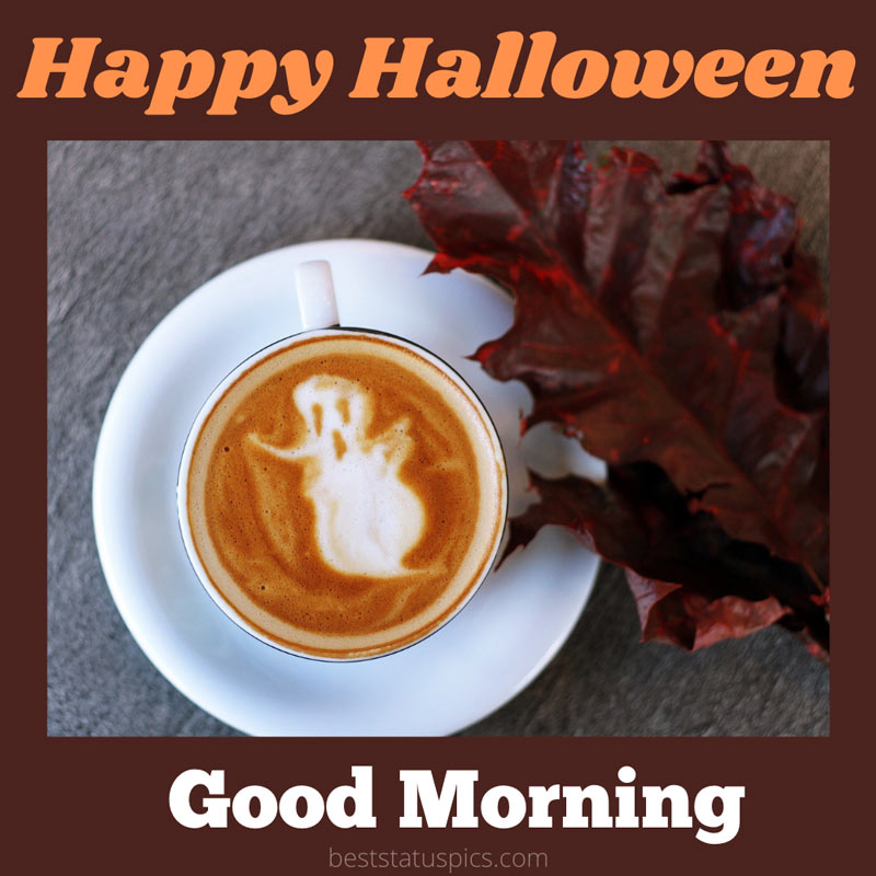 Good morning happy halloween 2021 with coffee images