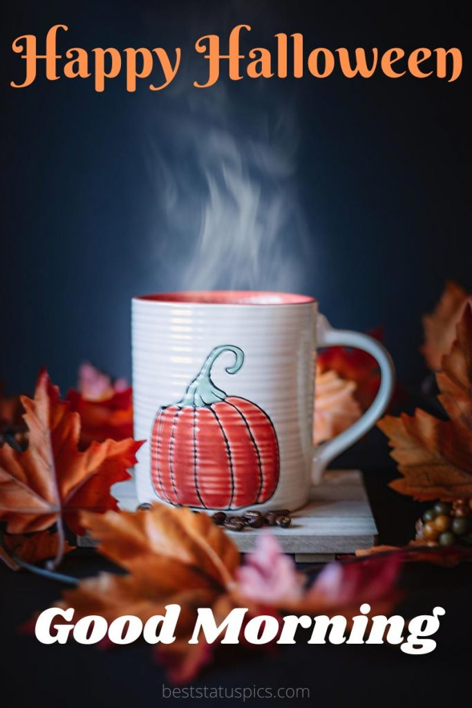 Happy Halloween Good morning 2021 greeting with coffee images