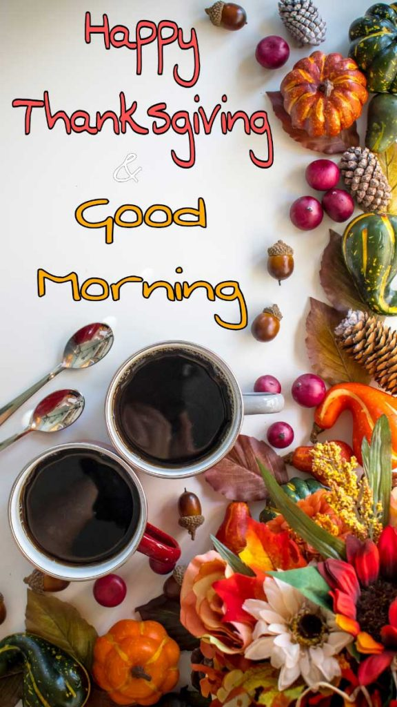 Good morning Happy thanksgiving 2021 images with coffee