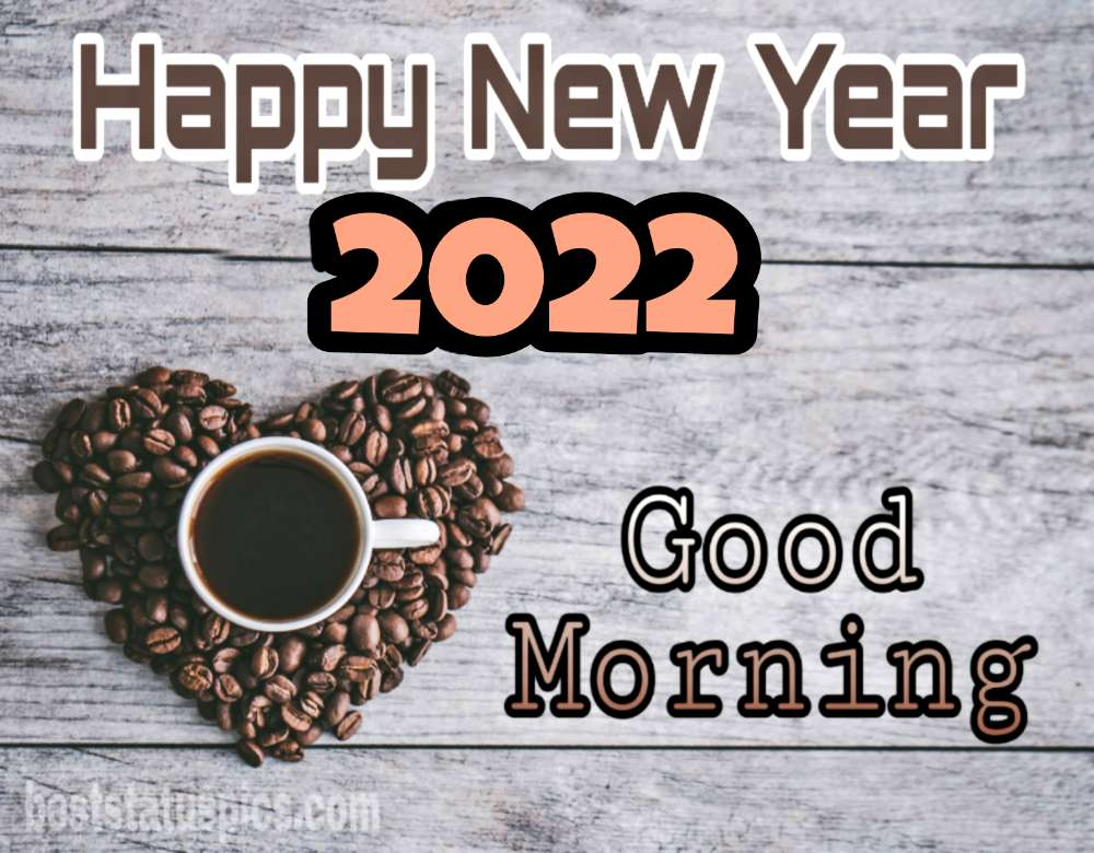 Good Morning Happy New Year 2022 wishes with coffee, love and heart picture