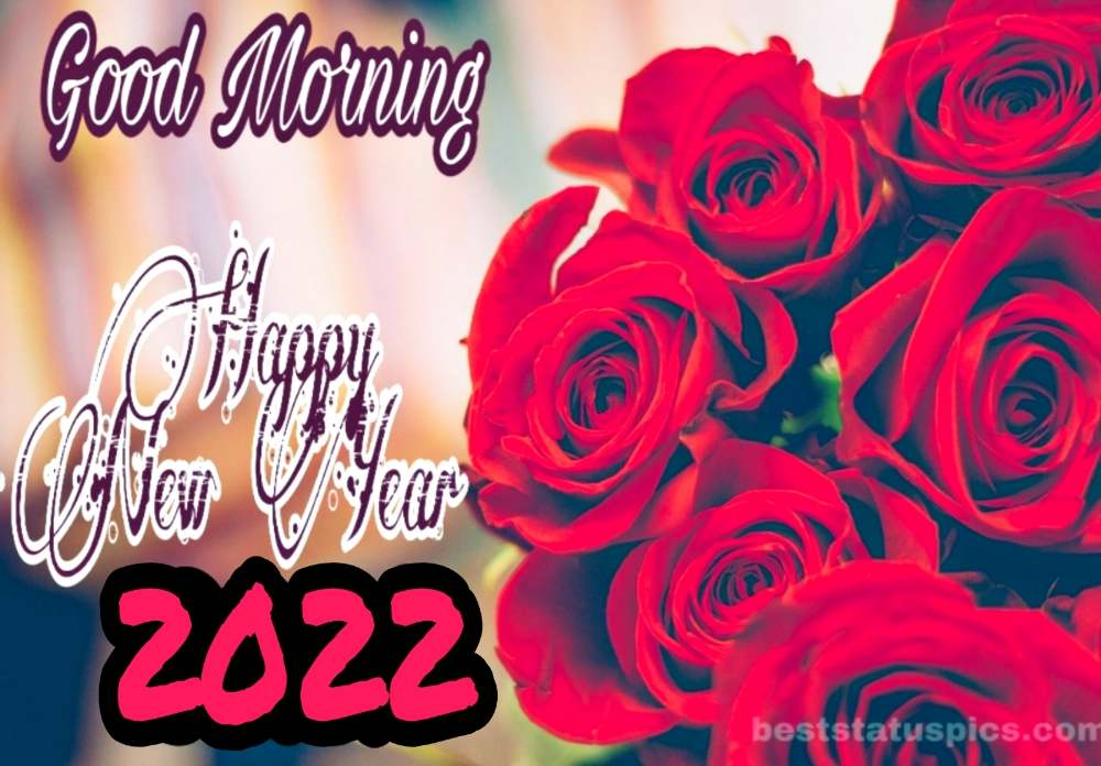 Happy New Year 2022 and Good Morning images with rose bouquet