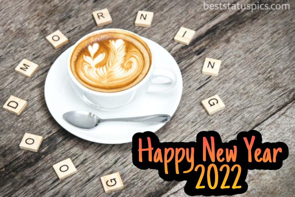 Happy New Year 2022 and Good Morning pic with coffee cup