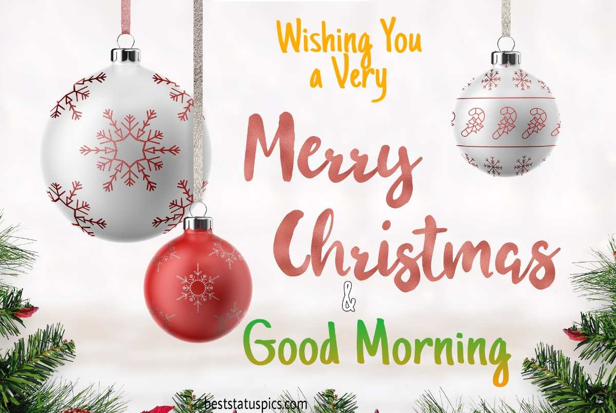 Good morning merry christmas 2022 images with balls for friends and family