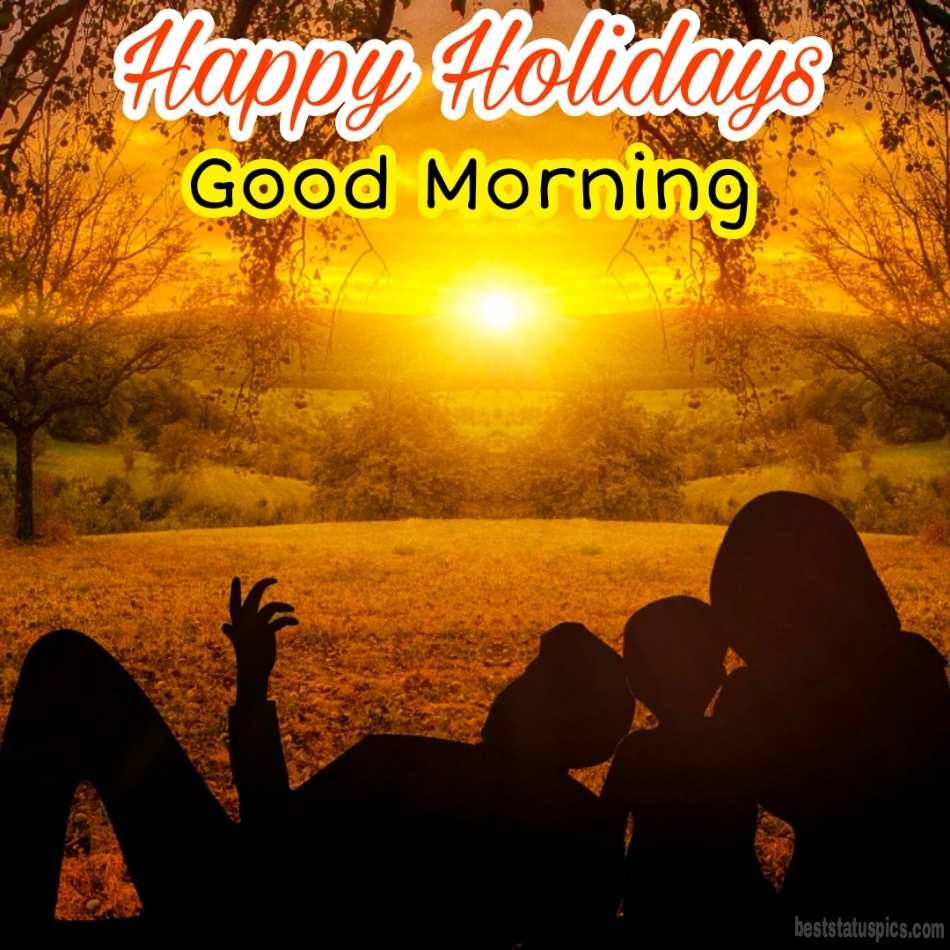 Happy holidays 2022 and good morning wishes images HD with sunrise for friends and family