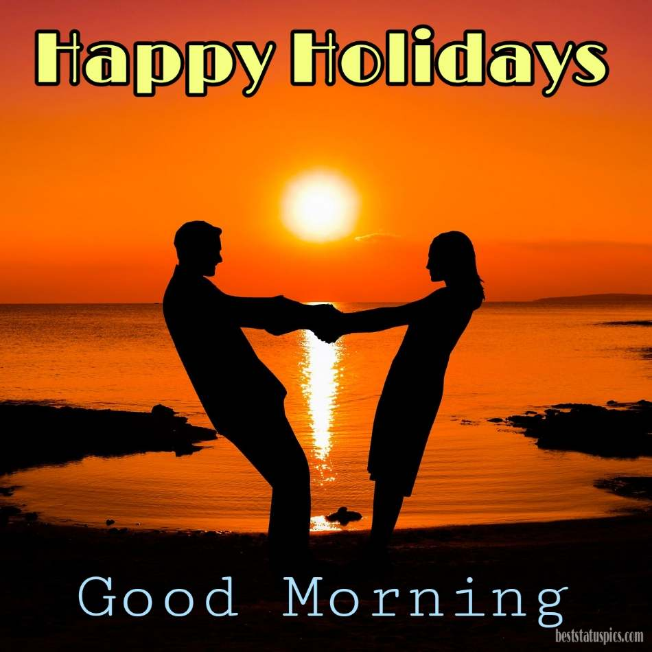 Good morning happy holidays 2022 images HD with sunrise and love couple